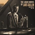 LARS GULLIN The Liquid Moves Of Lars Gullin Lost Jazz Files [1959 - 1963] album cover